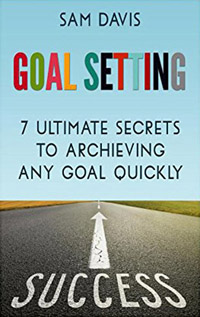 Goal Setting: 7 Ultimate Secrets to Archiving Any Goal Quickly